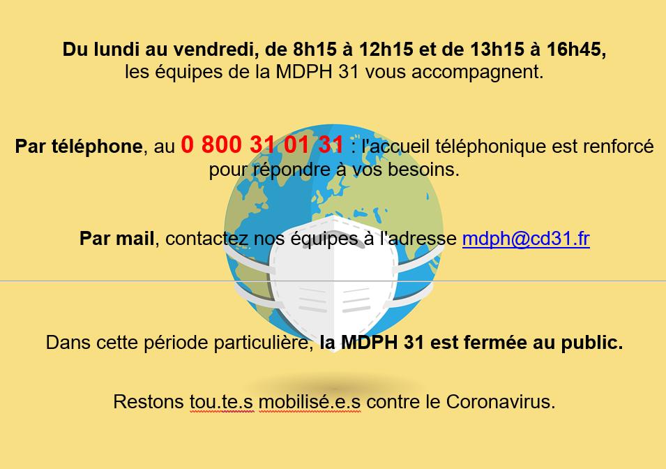 La MDPH 31 n'accueille pas de public en raison de l'épidémie de COVID-19. Pour être aidé, contactez le 0 800 31 01 31 ou écrivez à l'adresse mail mdph@cd31.fr